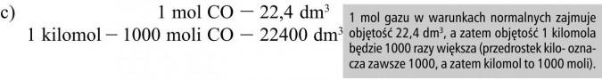 1 mol gazu w warunkach normalnych zajmuje objętość 22,4 dm3, a zatem objętość 1 kilomola będzie 1000 razy większa (przedrostek kilo- oznacza zawsze 1000, a zatem kilomol to 1000 moli).