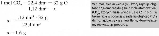 W 1 molu tlenku węgla (IV), który zajmuje objętość 22,4 dm3 znajdują się 2 mole atomów tlenu (CO2), których masa wynosi 32 g (2 · 16 g). W takim razie w podanej w zadaniu objętości (1,12 dm3) znajduje się x gramów tlenu, które wyliczamy rozwiązując proporcję.